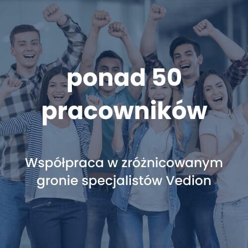 ponad 50 pracowników - współpraca w gronie specjalistów Vedion