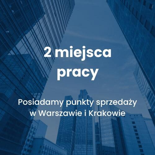 2 miejsca pracy - Posiadamy punkty sprzedaży w Warszawie i Krakowie